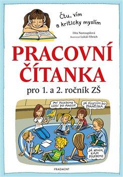 Pracovní čítanka pro 1. a 2. ročník ZŠ. Čtu, vím a kriticky myslím - Dita Nastoupilová