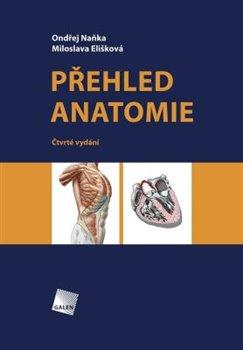 Přehled anatomie. Čtvrtéí, doplněné a přepracované vydání - Ondřej Naňka, Miloslava Elišková