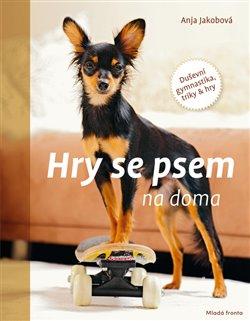 Hry se psem na doma. Duševní gymnastika, triky & hry - Anja Jakobová