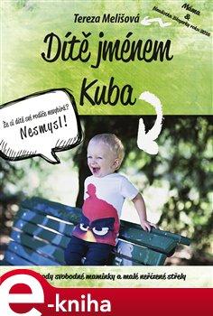Dítě jménem Kuba. Příhody svobodné maminky a malé neřizené střely - Tereza Melišová