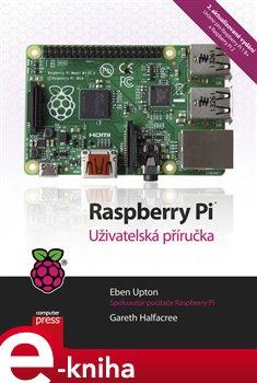 Raspberry Pi. Uživatelská příručka, 2. aktualizované vydání - Eben Upton, Gareth Halfacree