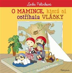O mamince, která si ostříhala vlásky - Lenka Pelánková