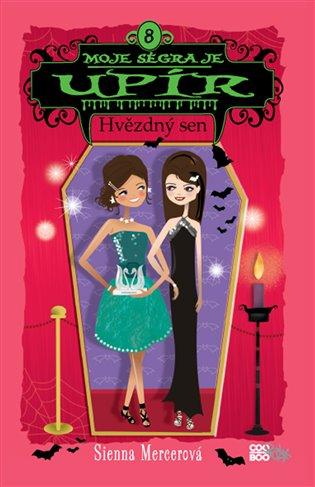 Moje ségra je upír 8 - Hvězdný sen - Sienna Mercerová | Booksquad.ink