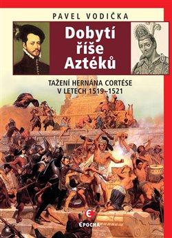 Obálka titulu Dobytí říše Aztéků