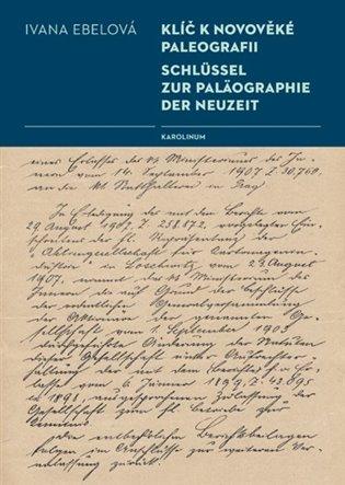 Klíč k novověké paleografii:Schlüssel zur Paläographie der Neuzeit - Ivana Ebelová | Booksquad.ink
