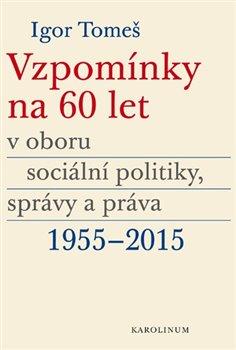 Obálka titulu Vzpomínky na 60 let v oboru sociální politiky, správy a práva 1955-2015