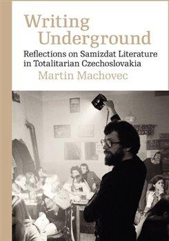 Obálka titulu Writing Underground Reflections on Samizdat Literature in Totalitarian Czechoslovakia