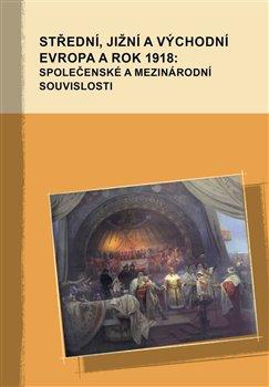 Obálka titulu Střední, jižní a východní Evropa a rok 1918: společenské a mezinárodní souvislosti