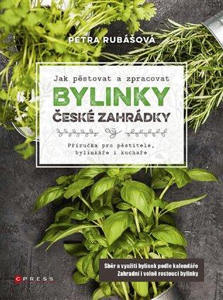Bylinky české zahrádky:Příručka pro pěstitele, bylinkáře i kuchaře - Petra Rubášová | Booksquad.ink