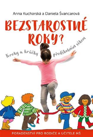 Bezstarostné roky?:Kroky a krůčky předškolním věkem - Anna Kucharská,   Booksquad.ink
