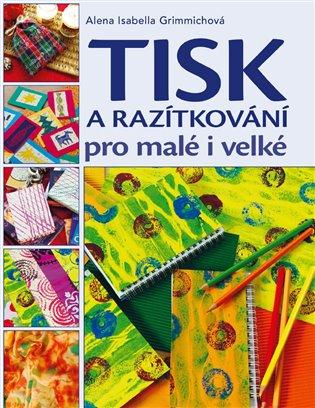 Tisk a razítkování pro malé i velké - Alena Isabella Grimmichová   Booksquad.ink