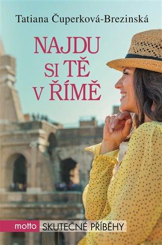 Najdu si tě v Římě - Tatiana Čuperková-Brezinská | Booksquad.ink