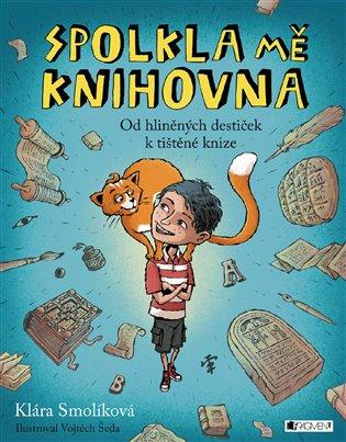 Spolkla mě knihovna:Od hliněných destiček k tištěné knize - Klára Smolíková   Booksquad.ink