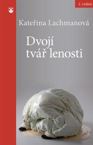 Dvojí tvář lenosti - Kateřina Lachmanová | Booksquad.ink
