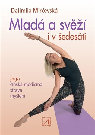 Mladá a svěží i v šedesáti:Jóga, čínská medicína, strava, myšlení - Dalimila Mirčevská   Booksquad.ink
