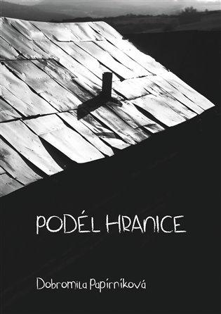 Podél hranice - Dobromila Papírníková | Booksquad.ink