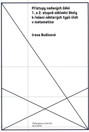 Přístupy nadaných žáků 1. a 2. stupně základní školy k řešení některých typů úloh v matematice - Irena Budínová | Booksquad.ink