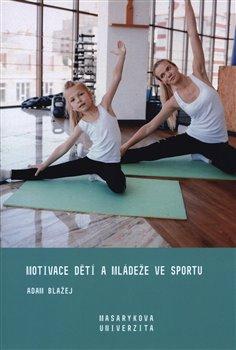 Obálka titulu Motivace dětí a mládeže ve sportu