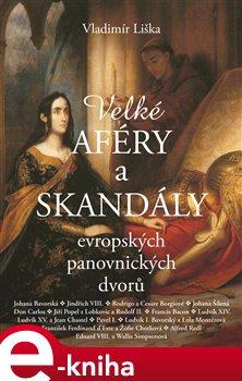 Obálka titulu Velké aféry a skandály evropských panovnických dvorů