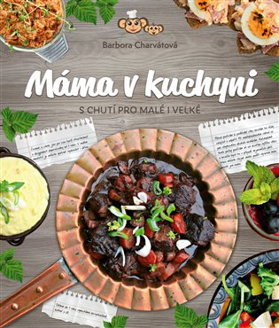 Máma v kuchyni:S chutí pro malé i velké - Barbora Charvátová   Booksquad.ink