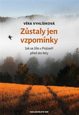 Zůstaly jen vzpomínky:Jak se žilo v Pojizeří před sto lety - Věra Vyhlídková | Booksquad.ink