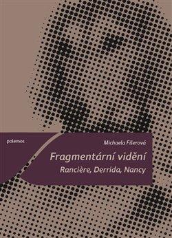 Obálka titulu Fragmentární vidění. Ranciere, Derrida, Nancy