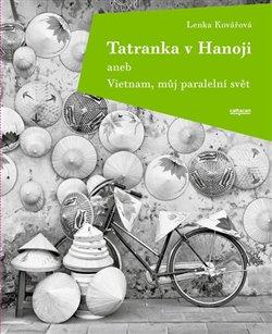 Obálka titulu Tatranka v Hanoji aneb Vietnam, můj paralelní svět