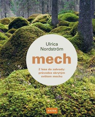 Mech - Z lesa do zahrady: průvodce skrytým světem mechu - Ulrica Nordström | Booksquad.ink