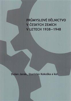 Obálka titulu Průmyslové dělnictvo v českých zemích v letech 1938-1948