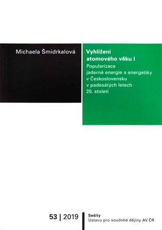 Vyhlížení atomového věku I.:Popularizace jaderné energie a energetiky v Československu v padesátých letech 20. století - Michaela Šmidrkalová | Booksquad.ink