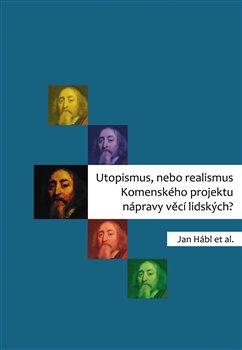 Obálka titulu Utopismus, nebo realismus Komenského projektu nápravy věcí lidských?