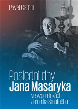 Obálka titulu Poslední dny Jana Masaryka ve vzpomínkách Jaromíra Smutného