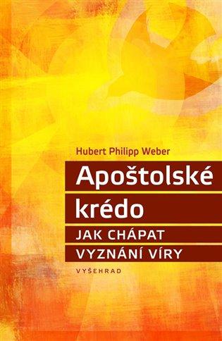 Apoštolské krédo:Jak chápat vyznání víry - Hubert Philipp Weber   Booksquad.ink