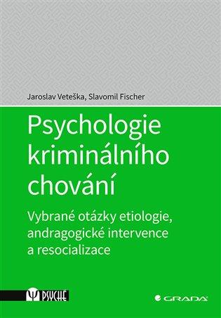 Psychologie kriminálního chování:Vybrané otázky etiologie, andragogické intervence a resocializace - Slavomil Fischer, | Booksquad.ink