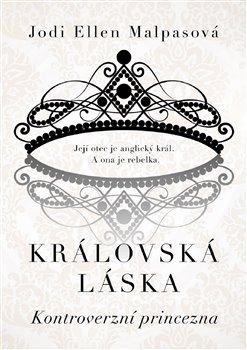 Obálka titulu Královská láska: Kontroverzní princezna