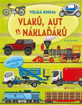 Velká kniha vlaků, aut a náklaďáků:více než 60 samolepek uvnitř - Ilaria Barsotti | Booksquad.ink