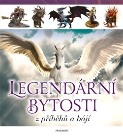 Obálka titulu Legendární bytosti z příběhů a bájí