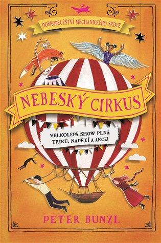 Nebeský cirkus:Dobrodružství mechanického srdce 3 - Peter Bunzl   Booksquad.ink