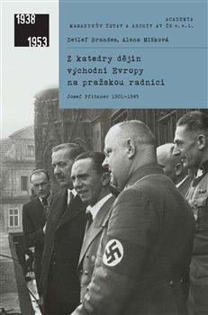 Z katedry dějin východní Evropy na pražskou radnici. Josef Pfitzner 1901–1945 - Detlef Brandes, Alen