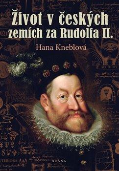 Obálka titulu Život v českých zemích za Rudolfa II.