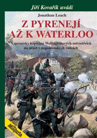 Z PYRENEJÍ AŽ K WATERLOO - VZPOMÍNKY KAPITÁNA WELLINGT.OSTR.