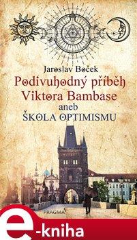 Obálka titulu Podivuhodný příběh Viktora Bambase aneb škola optimismu
