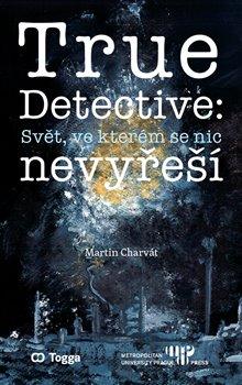 Obálka titulu True Detective: Svět, ve kterém se nic nevyřeší