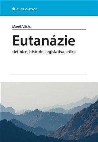 Eutanázie:Definice, historie, legislativa, etika - Marek Vácha   Replicamaglie.com