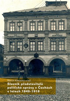 Obálka titulu Slovník představitelů politické správy v Čechách v letech 1849-1918
