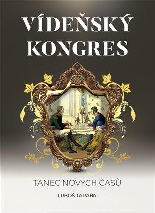 Vídeňský kongres:Tanec nových časů - Luboš Taraba | Booksquad.ink