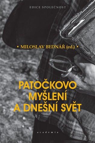 Patočkovo myšlení a dnešní svět - Miloslav Bednář | Booksquad.ink
