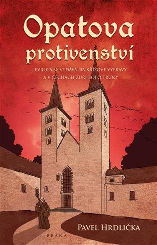 Opatova protivenství:Evropa se vydává na kížové výpravy a v čechách zuří boj o trůny - Pavel Hrdlička | Booksquad.ink