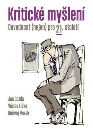 Kritické myšlení:Dovednost (nejen) pro 21. století - Jan Gazda, | Booksquad.ink