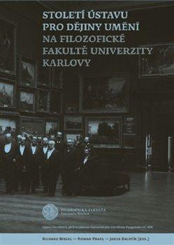 Obálka titulu Století Ústavu pro dějiny umění na Filozofické fakultě Univerzity Karlovy